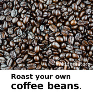 Roast your own coffee beans.