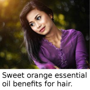Sweet orange essential oil benefits for hair.