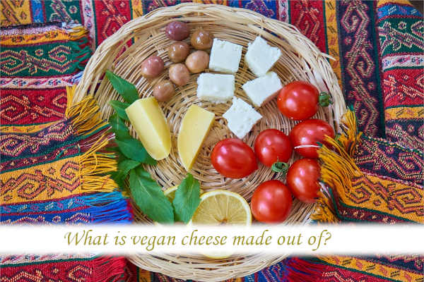 What is vegan cheese made out of?