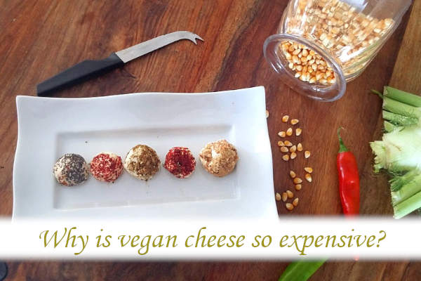 Why is vegan cheese so expensive?